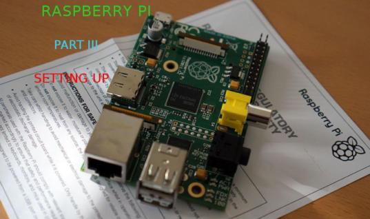 Raspberry Pi : Setting up (Part III)